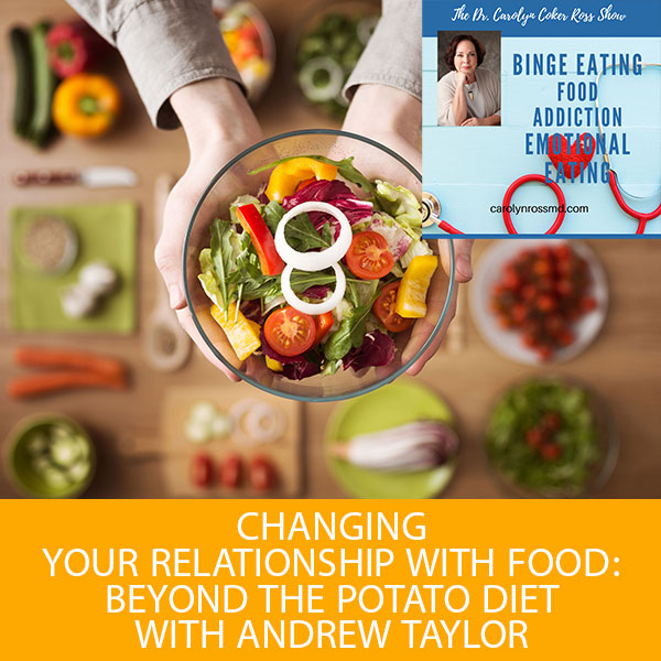 Changing Your Relationship With Food: Beyond The Potato Diet with Andrew Taylor