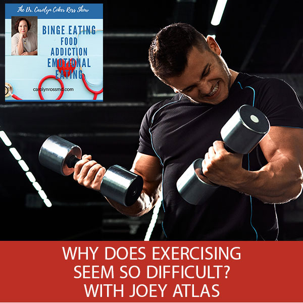 Why Does Exercising Seem So Difficult? with Joey Atlas