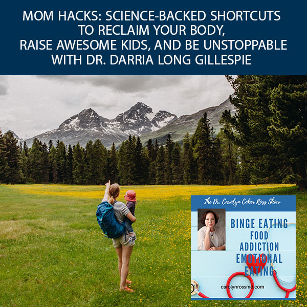 Mom Hacks: Science-Backed Shortcuts to Reclaim Your Body, Raise Awesome Kids, And Be Unstoppable with Dr. Darria Long Gillespie