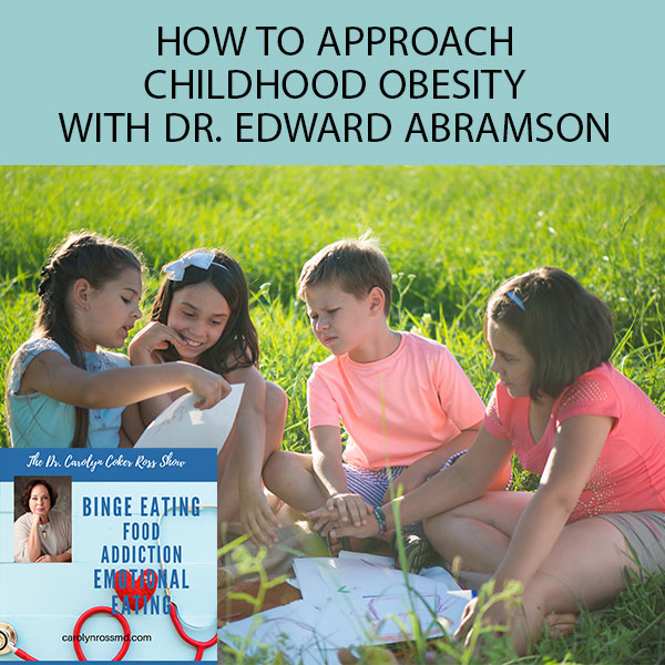How To Approach Childhood Obesity with Dr. Edward Abramson