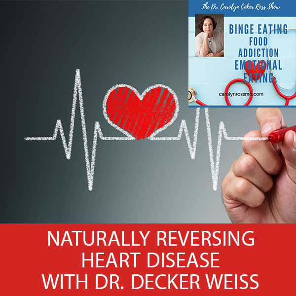 Naturally Reversing Heart Disease with Dr. Decker Weiss