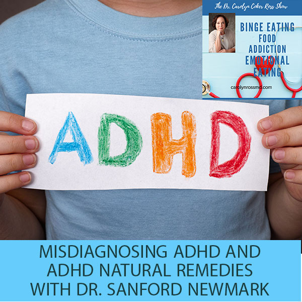 Misdiagnosing ADHD And ADHD Natural Remedies with Dr. Sanford Newmark