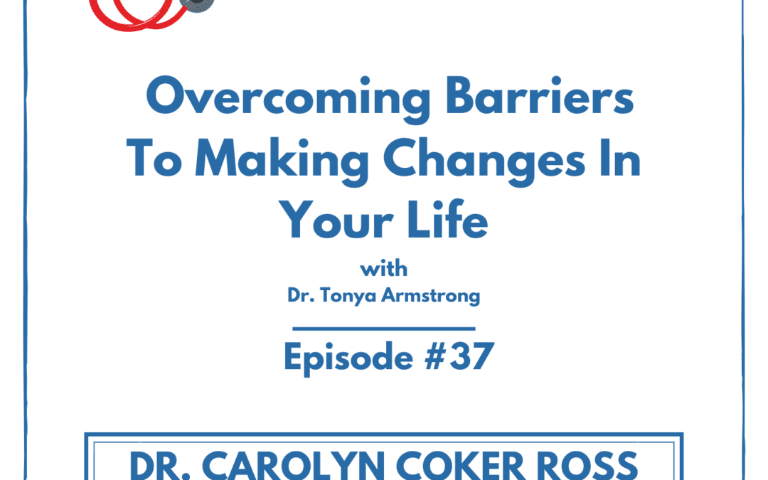 Overcoming Barriers To Making Changes In Your Life