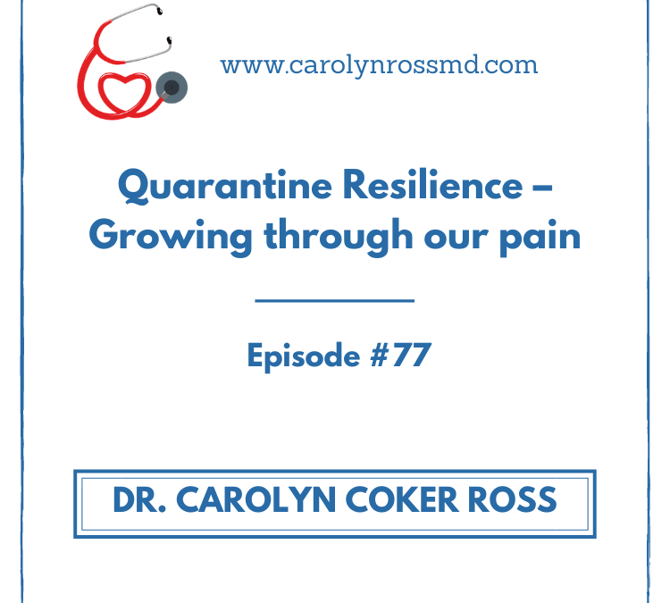 Quarantine Resilience – Growing through our pain